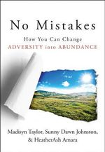 No Mistakes! : How You Can Change Adversity into Abundance - Madisyn Taylor