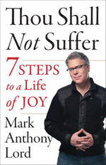 Thou Shall Not Suffer : 7 Steps to a Life of Joy - Mark Anthony Lord