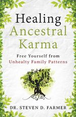 Healing Ancestral Karma : Free Yourself from Unhealthy Family Patterns - Steven Farmer