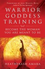 Warrior Goddess Training : Become the Woman You are Meant to be - Heather Ash Amara
