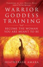 Warrior Goddess Training : Become the Woman You Are Meant to Be - HeatherAsh Amara