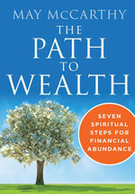 The Path to Wealth : Seven Spiritual Steps for Financial Abundance - May McCarthy