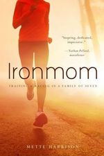 Ironmom : Training & Racing in a Family of Seven - Mette Harrison