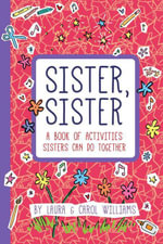Sister, Sister : Fun Activities Just for Sisters - Laura Williams