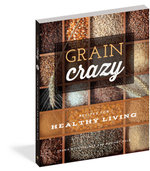 Grain Crazy : Recipes for Healthy Living - Britney Rule