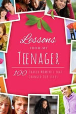 Lessons from My Teenager : 100 Stories That Inspire Parents - Michele Robbins