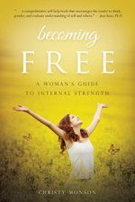 Becoming Free : A Woman's Guide to Internal Strength - Christy Monson