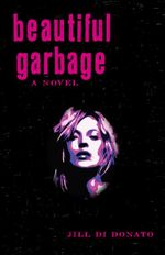 Beautiful Garbage : A Fictional Story Inspired by the Beauty and Histo... - Jill Di Donato