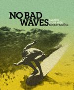 No Bad Waves : Talking Story with Mickey Munoz