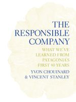 The Responsible Company : What We've Learned from Patagonia's First 40 Years - Yvon Chouinard
