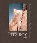 Climbing Fitz Roy : Reflections on the Lost Photos of the Third Ascent - Chouinard Yvon Tejada-Flores Lito Tompki
