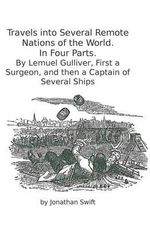 Travels Into Several Remote Nations of the World. in Four Parts. : By Lemuel Gulliver, First a Surgeon, and Then a Captain of Several Ships - Jonathan Swift