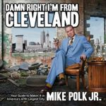 Damn Right I'm from Cleveland : Your Guide to Makin' It in America's 47th Biggest City - Mike Polk