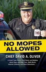 No Mopes Allowed : A Small Town Police Chief Rants and Babbles about Hugs and High Fives, Meth Busts, Internet Celebrity, and Other Adventures . . . - Medical Director David Oliver
