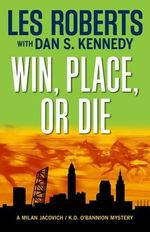 Win, Place, or Die : A Milan Jacovich Mystery - Les Roberts