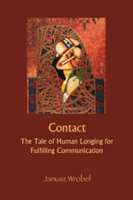 Contact : The Tale of Human Longing for Fulfilling Communication - Janusz Wrobel