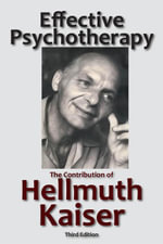 Effective Psychotherapy : The Contribution of Hellmuth Kaiser - Hellmuth Kaiser