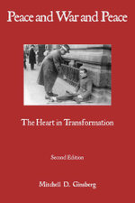 Peace and War and Peace : The Heart in Transformation - Mitchell D. Ginsberg