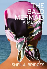 The Bald Mermaid : A Memoir - Sheila Bridges