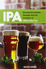 IPA : Brewing Techniques, Recipes & the Evolution of India Pale Ale - Mitch Steele