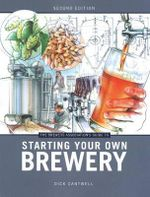 Brewers Association's Guide to Starting Your Own Brewery : Volume 69 - Dick Cantwell