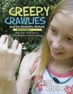 Creepy Crawlies and the Scientific Method : More Than 100 Hands-On Science Experiments for Children - Sally Kneidel