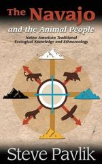 The Navajo and the Animal People : Native American Traditional Ecological Knowledge and Ethnozoology - Steve Pavlik
