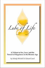 Lube of Life : A Testament to Sex, Love and Happiness in the Boomer Age - Edward Land