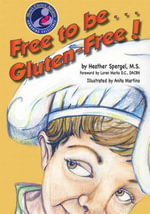 Free to be Gluten Free! : The Law of Attraction in the Holy Bible and Beyond - Heather Spergel