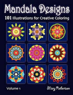 Mandala Designs : 101 Illustrations for Creative Coloring - Mary Robertson