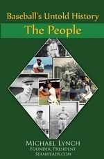 Baseball's Untold History : Vol I - The People - Michael Lynch