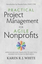 Practical Project Management for Agile Nonprofits : Redesign for Resilience - Karen White