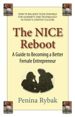 The NICE Reboot : A Guide to Becoming a Better Female Entrepreneur - Penina Rybak