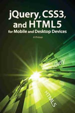 jQuery, CSS3, and HTML5 for Mobile and Desktop Devices : A Primer - Oswald Campesato