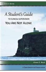 A Student's Guide to Clinical Supervision : You Are Not Alone - Glenn E Boyd