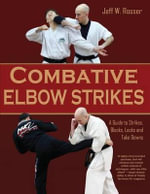 Combative Elbow Strikes : A Guide to Strikes, Blocks, Locks, and Take Downs - Jeff W Rosser