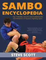 Sambo Encyclopedia : The Throws, Holds and Submission Techniques of Russia's Fighting Sport - Steve Scott