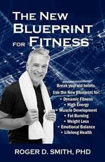The New Blueprint for Fitness : 10 Power Habits for Transforming Your Body - Roger D Smith