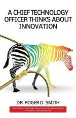 A Chief Technology Officer Thinks about Innovation - Roger D Smith