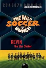 The Wild Soccer Bunch, Book 1, Kevin the Star Striker - Joachim Masannek