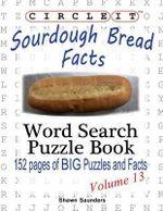 Circle It, Sourdough Bread Facts, the Sourdough Boulangerie, Word Search, Puzzle Book - Lowry Global Media LLC