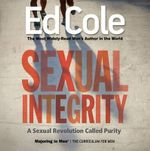 Sexual Integrity : A Sexual Revolution Called Purity - Dr Edwin Louis Cole