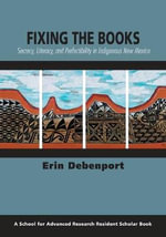 Fixing the Books : Secrecy, Literacy, and Perfectibility in Indigenous New Mexico - Erin Debenport