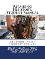 Repairing His Story : Student Manual: Abortion Stress Recovery for Men - Lynellen Perry