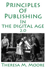 Principles of Publishing In The Digital Age 2.0 - Theresa M. Moore
