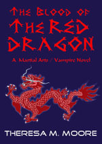 The Blood of The Red Dragon - Theresa M Moore