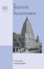 The Requisites of Enlightenment : A Journey Home Through the Back Roads of South Afr... - Ledi Sayadaw