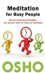 Meditation for Busy People : Stress-Beating Strategies for People with No Time to Meditate - Osho