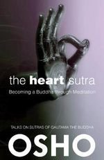 The Heart Sutra : Becoming a Buddha Through Meditation - Osho