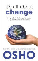 It's All About Change : The Greatest Challenge to Create a Golden Future for Humanity - Osho